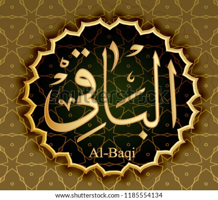 The name of Allah al-Baki means Eternal Absolute being .