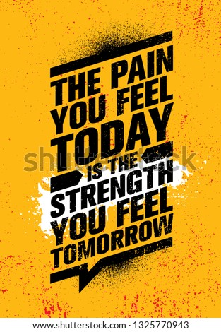 The Pain You Feel Today It The Strength You Feel Tomorrow. Inspiring Workout and Fitness Gym Motivation Quote Illustration Sign. Creative Strong Sport Vector Rough Typography Grunge Wallpaper Poster