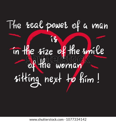 the real power of a man is in