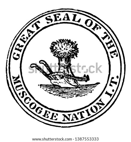 The seal of the Muscogee Nation, this circle shape seal has sheaf and plow in the center, GREAT SEAL OF THE MUSCOGEE NATION I. T. is written on seal, vintage line drawing or engraving illustration
