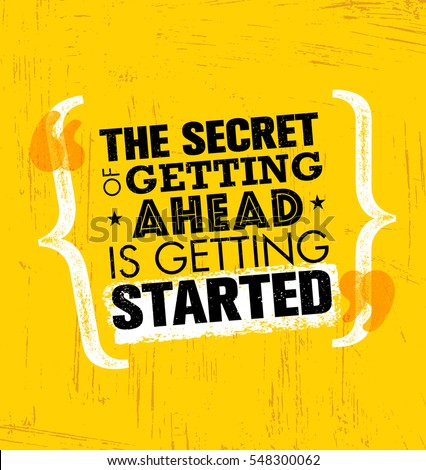 The Secret Of Getting Ahead Is Getting Started. Inspiring Creative Motivation Quote Template. Vector Typography Banner Design Concept On Grunge Texture Rough Background