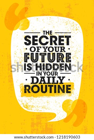 The Secret Of Your Future Is Hidden In Your Daily Routine. Bright Inspiring Motivation Quote. Typography Composition On Rough Background.