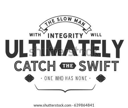 the slow man with integrity