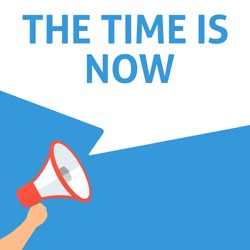 THE TIME IS NOW Announcement. Hand Holding Megaphone With Speech Bubble. Flat Illustration
