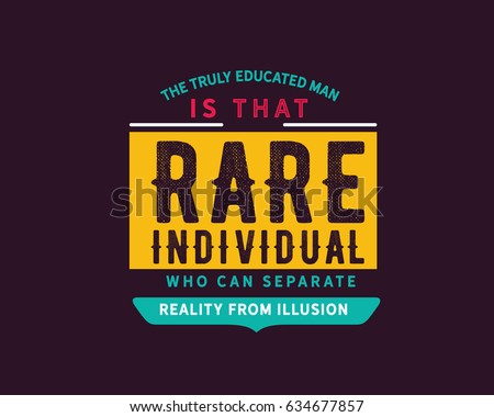 The Truly Educated Man Is That Rare Individual Who Can Separate