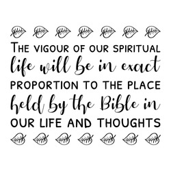 The vigour of our spiritual life will be in exact proportion to the place held by the Bible in our life and thoughts. Vector Quote