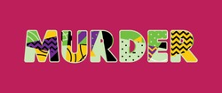 The word MURDER concept written in colorful abstract typography. Vector EPS 10 available.