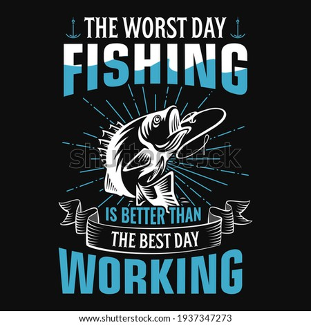 The worst day fishing is better than the best day working - fisherman, boat, fish vector, vintage fishing emblems, fishing labels, badges - fishing t shirt design
