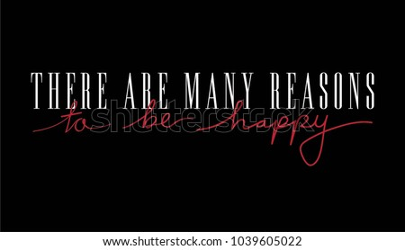 There are many reason to be happy Motivation Message Fashion Slogan for T-shirt and apparels graphic vector Print. Calligraphy typography graphic design.