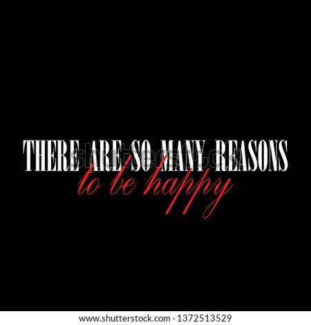 There are so many reasons to be happy Motivation Message Fashion Slogan for Banner, T-shirt and apparels graphic vector Print.