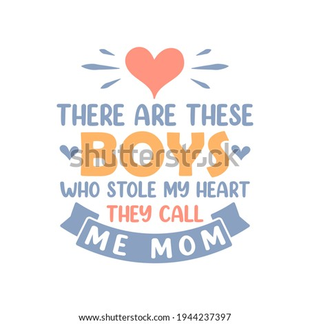There are these boys who stole my heart they call me Mom. Mothers day lettering design. Сток-фото ©