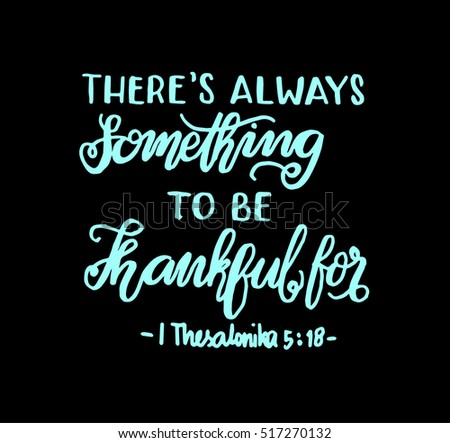 there is always something to be thankful for. Bible Verse. Hand Lettered Quote. Modern Calligraphy. Christian Poster