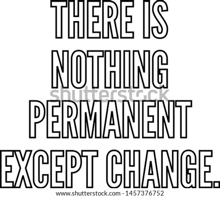 There is nothing permanent except change outlined text art Stock photo ©