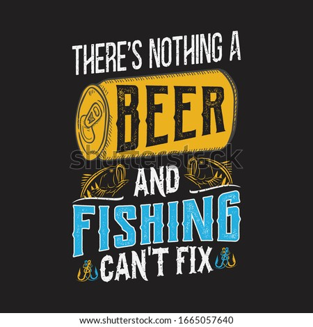 There's nothing a beer and fishing can't fix - fish, beer can vector - fishing t shirt design template Zdjęcia stock ©