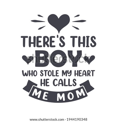 There's this boy who stole my heart he calls me Mom. Mothers day lettering quote design. Сток-фото ©