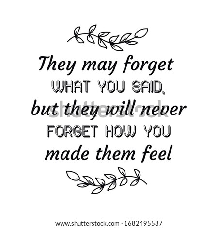 they may forget what you said
