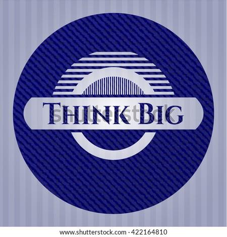 Think Big badge with denim texture
