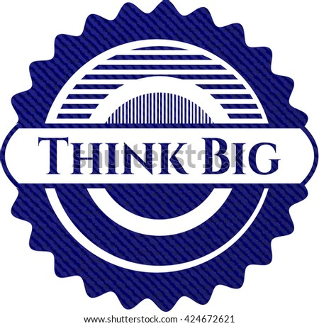 Think Big badge with jean texture