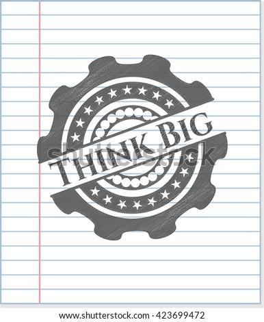 Think Big drawn in pencil