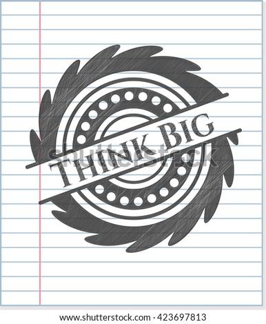 Think Big emblem drawn in pencil