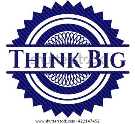 Think Big emblem with denim high quality background