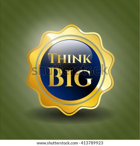 Think Big gold badge or emblem