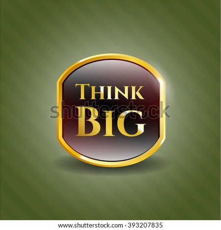 Think Big gold shiny emblem