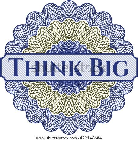 Think Big rosette (money style emplem)