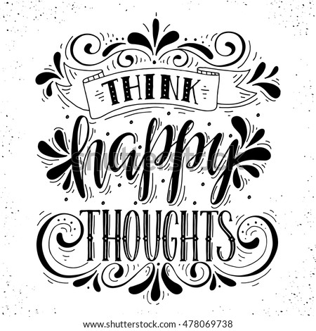 Think happy thoughts.Inspirational quote.Hand drawn illustration with hand lettering.  Stock photo ©