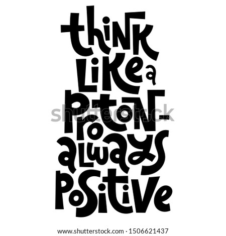 Think like a proton, always positive. Unique hand-written vector slogan about mental health of persons suffering from personality disorder, Awareness Month.