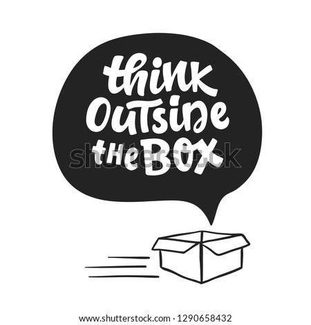 Think outside the box concept. Inspirational  saying. Freehand lettering. Hand written motivational phrase for typography poster, tee shirt print, gift card.