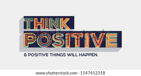Think positive and positive things will happen quote in modern typography.