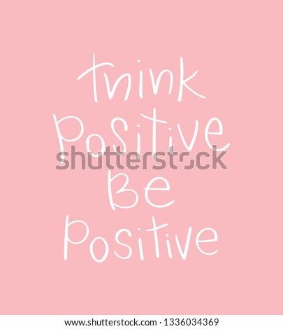 Think positive be positive inspirational quote / Vector illustration design for prints, posters, t shirts etc