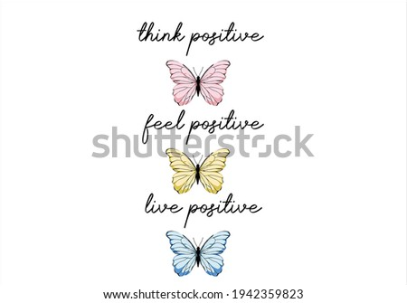 think positive Monarch Butterflies positive quote fashion slogan watercolor motivation stationery,decorative,phone case ,social media,self-improvement design for t shirts, prints, posters, stickers,