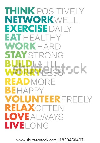 Think positively, network well, exercise daily, eat healthy, work hard, stay strong, build faith, live long, be happy. For fashion shirts, posters, gifts, or other printing & web. Motivational quote.