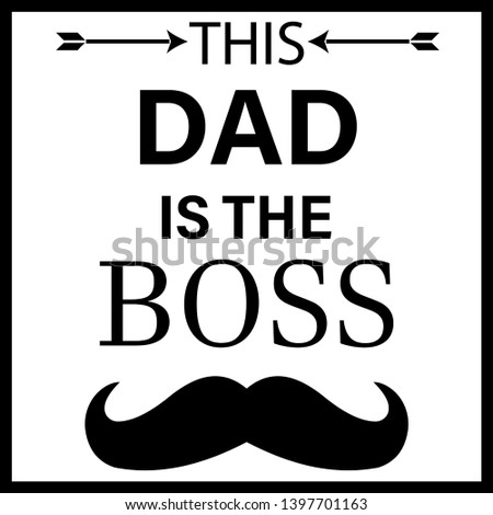 this dad is the boss modern fashion slogan for t-shirt and apparels graphic vector print.Father's day vector illustration with mustache for greetnig card