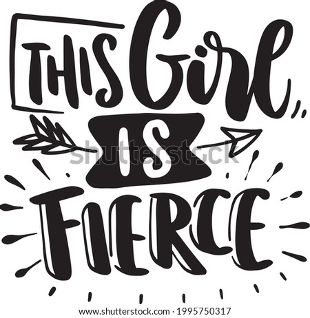 This Girl Is Fierce. Girl Power Lettering Quotes Motivational Inspirational Printable Poster, Cards, T-Shirt Design, etc. Stock photo ©
