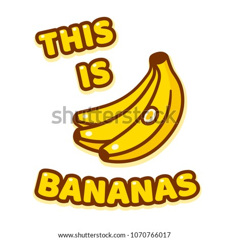 this is bananas  funny saying