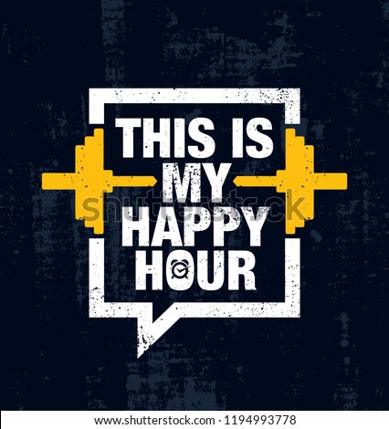 This Is My Happy Hour. Fitness Gym Muscle Workout Motivation Quote Poster Vector Concept. Creative Bold Inspiring Typography Illustration On Grunge Texture Rough Background