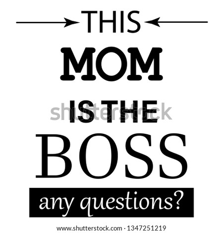 this mom is the boss,any question modern slogan for t-shirt and apparels graphic vector print.Vector illustration for banner,poster