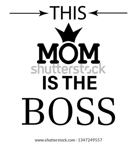 this mom is the boss,lettering with crown. modern slogan for t-shirt and apparels graphic vector print.Vector illustration for banner,poster