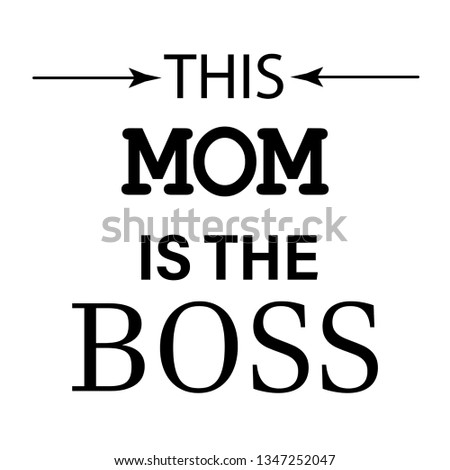 this mom is the boss modern slogan for t-shirt and apparels graphic vector print.Vector illustration for poster,banner