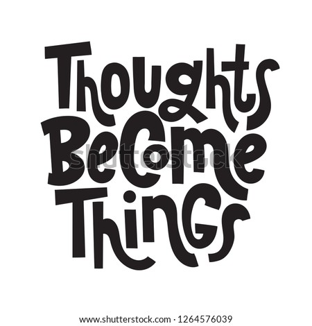Thoughts become things - unique hand drawn motivational quote to keep inspired for success. Slogan stylized typography. Phrase for business goals, self development, personal growth, social media.