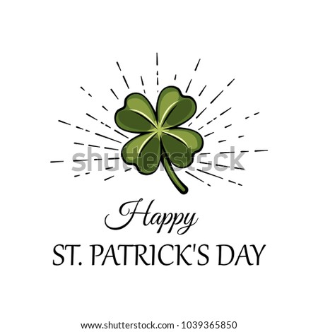 Three leaf green clover leaf in beams, an attribute to St. Patrick s day. Vector illustration isolated on white background. Happy Patrick s day lettering.