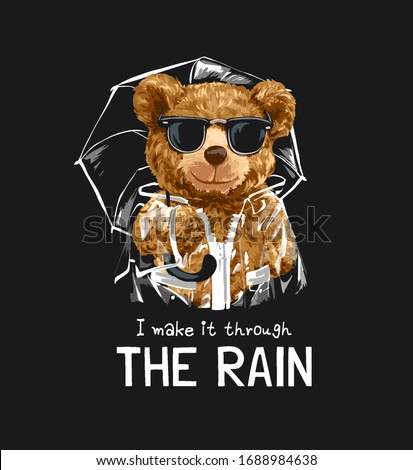 through the rain slogan with bear toy in sunglasses and rain coat illustration