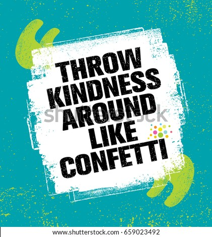 Throw Kindness Around Like Confetti. Inspiring Creative Motivation Quote Poster Template. Vector Typography Banner Design Concept On Grunge Texture Rough Background