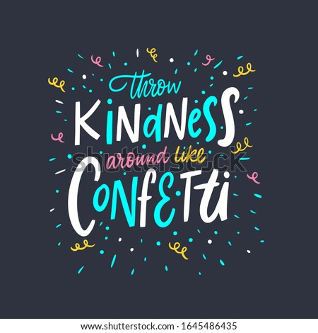 Throw Kindness around like confetti. Lettering colorful phrase. Vector illustration. Isolated on black background. Design for banner, poster and web.