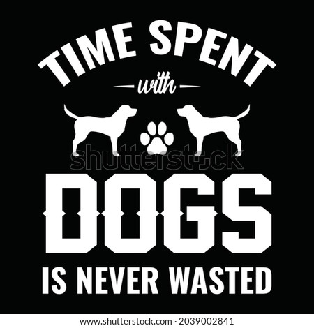 Time spent with dogs is never wasted - dog t shirt, vector design for pet lover, Dog lover Stock fotó ©