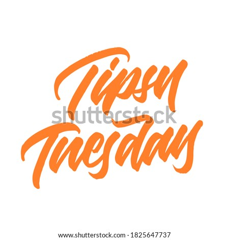 Tipsy Tuesday. Lettering inscription. Modern brush calligraphy. typography design. Hand written type. Simple vector sign. Vector illustration. Foto stock ©