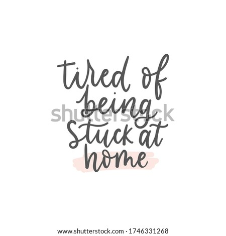 tired of being stuck at home